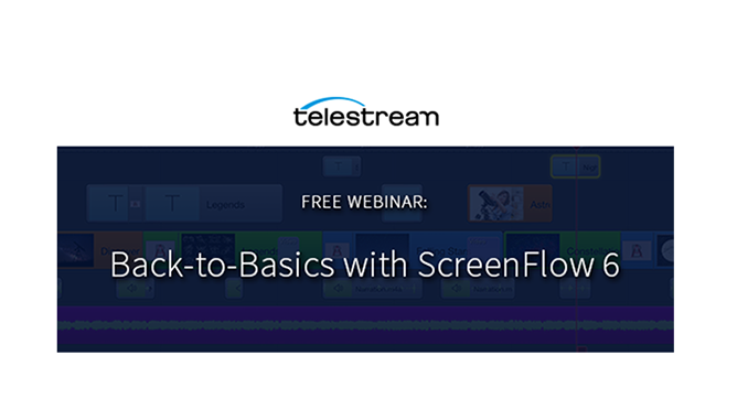 Webinar – Back-to-Basics with ScreenFlow 6