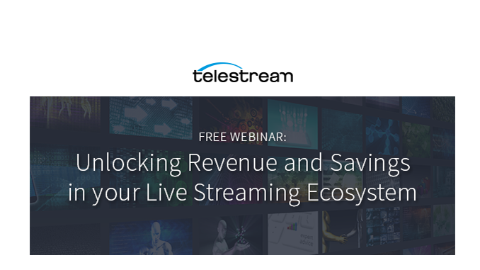 Webinar – Unlocking Revenue and Savings in your Live Streaming Ecosystem