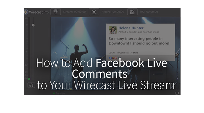How to Add Facebook Live Comments to Your Wirecast Live Stream