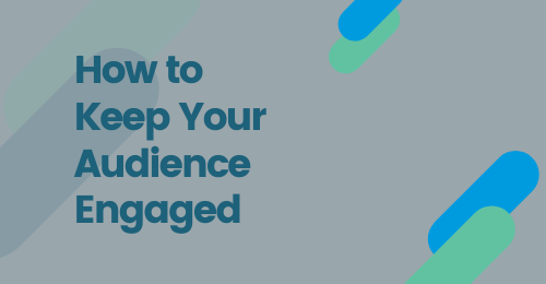 How to Keep your Audience Engaged