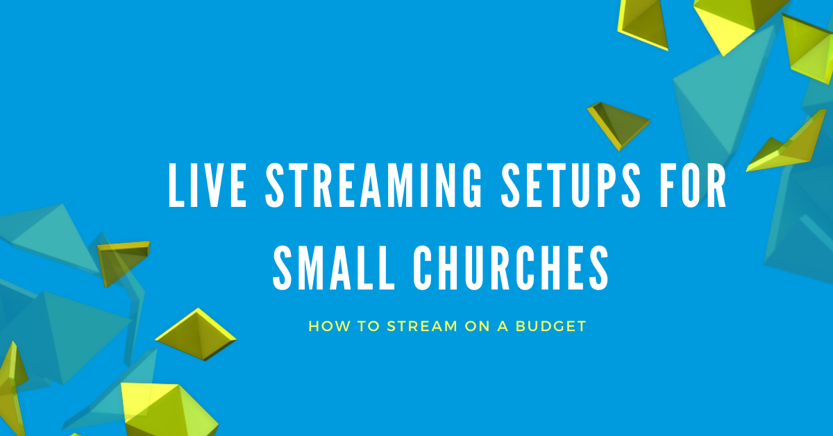 Live Streaming Set-ups for Churches on a Small Budget